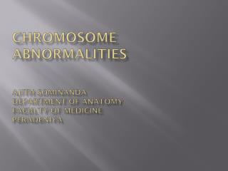 Chromosome abnormalities Ajith Sominanda Department of Anatomy Faculty of Medicine Peradeniya