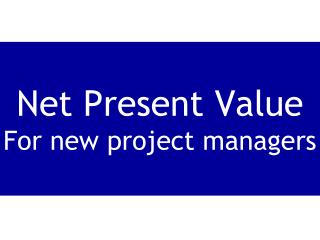 Net Present Value For new project managers