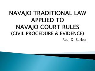 NAVAJO  TRADITIONAL  LAW APPLIED TO  NAVAJO  COURT RULES  ( CIVIL PROCEDURE  &  EVIDENCE)