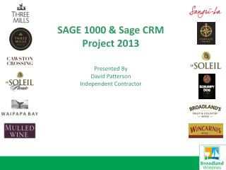SAGE 1000 & Sage CRM Project 2013 Presented By David Patterson Independent Contractor
