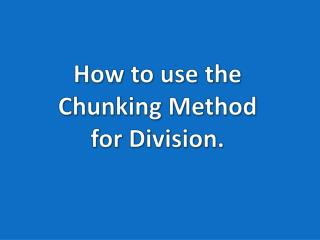 How to use the Chunking Method for Division.