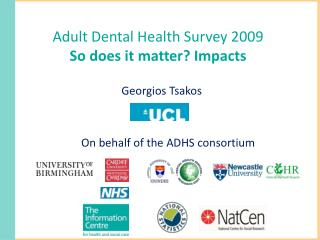 Adult Dental Health Survey 2009 So does it matter? Impacts