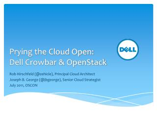 Prying the Cloud Open: Dell Crowbar  OpenStack