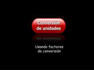 Usando factores de conversión