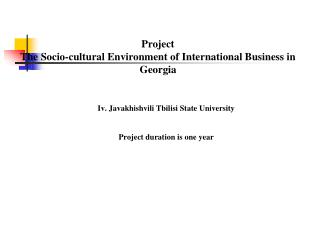 Iv. Javakhishvili Tbilisi State University Project duration is one year