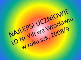 NAJLEPSI UCZNIOWIE  LO Nr VIII we Wrocławiu w roku szk. 2008/9