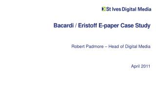 Bacardi / Eristoff E-paper Case Study Robert Padmore – Head of Digital Media