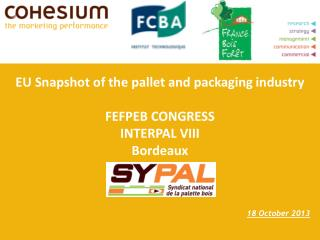 EU Snapshot of the pallet and packaging  industry FEFPEB CONGRESS INTERPAL VIII Bordeaux