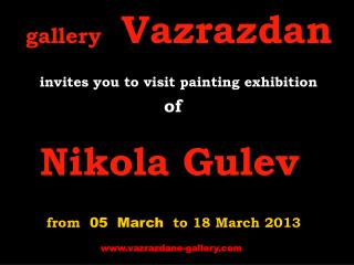 gallery Vazrazdan invites you to visit painting exhibition of Nikola Gulev