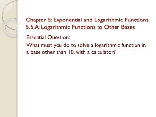 Chapter 5: Exponential and Logarithmic Functions 5.5.A: Logarithmic Functions to Other Bases