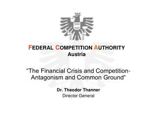 """The Financial Crisis and Competition-   Antagonism and Common Ground"" Dr. Theodor Thanner"