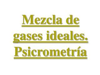 Mezcla de gases ideales. Psicrometría