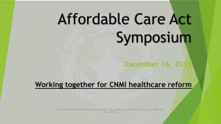 Affordable Care Act Symposium December 16, 2013