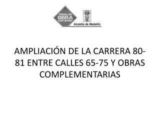 AMPLIACIÓN DE LA CARRERA 80-81 ENTRE CALLES 65-75 Y OBRAS COMPLEMENTARIAS