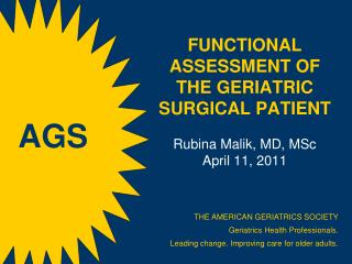 Functional Assessment of the Geriatric Surgical Patient  Rubina Malik, MD, MSc April 11, 2011