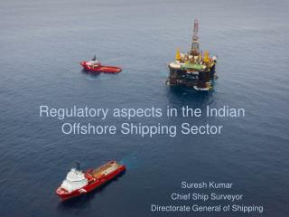 Regulatory aspects in the Indian Offshore Shipping Sector