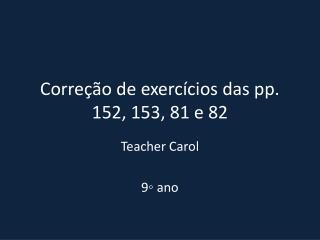 Correção de exercícios das pp. 152, 153, 81 e 82