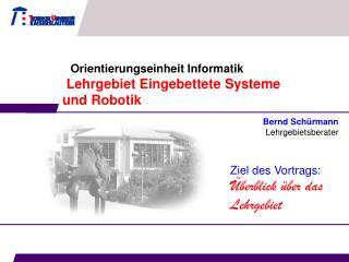 Orientierungseinheit Informatik  Lehrgebiet Eingebettete Systeme  und Robotik