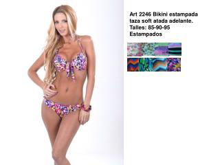 Art 2246 Bikini estampada taza soft atada adelante. Talles: 85-90-95 Estampados