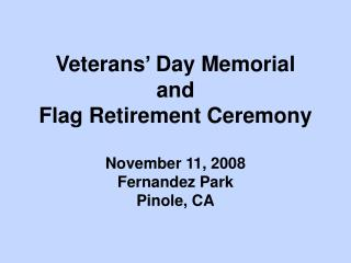 Veterans' Day Memorial and Flag Retirement Ceremony November 11, 2008 Fernandez Park Pinole, CA