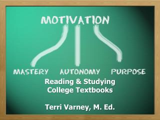 Reading & Studying College Textbooks Terri Varney, M. Ed.