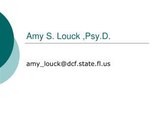 Amy S. Louck ,Psy.D.