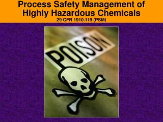 Process Safety Management of  Highly Hazardous Chemicals 29 CFR 1910.119 PSM