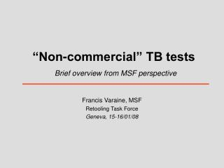 """Non-commercial"" TB tests Brief overview from MSF perspective"