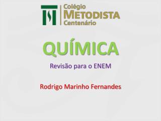 QUÍMICA Revisão para o ENEM Rodrigo Marinho Fernandes