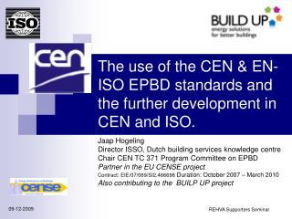 The use of the CEN & EN-ISO EPBD standards and the further development in CEN and ISO.