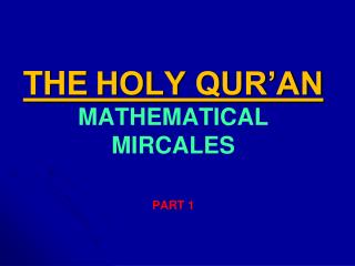 THE HOLY QUR'AN  MATHEMATICAL MIRCALES  PART 1