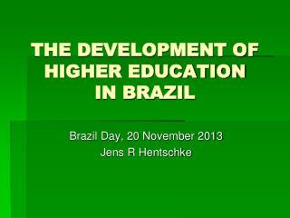 THE DEVELOPMENT OF HIGHER EDUCATION  IN BRAZIL