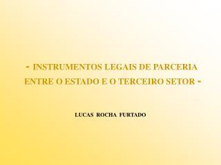 -  INSTRUMENTOS LEGAIS DE PARCERIA  ENTRE O ESTADO E O TERCEIRO SETOR -