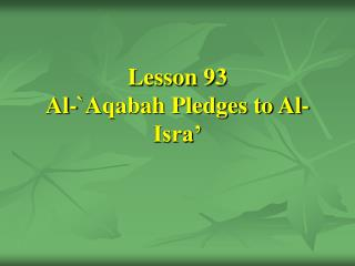 Lesson 93 Al-`Aqabah Pledges to Al-Isra'