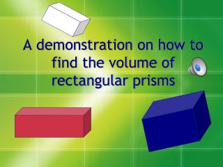 A demonstration on how to find the volume of rectangular prisms