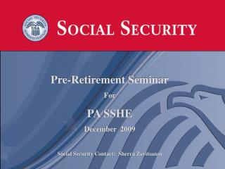 Pre-Retirement Seminar For PA SSHE December  2009 Social Security Contact:   Sherra Zavitsanos