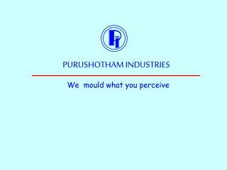 PURUSHOTHAM INDUSTRIES