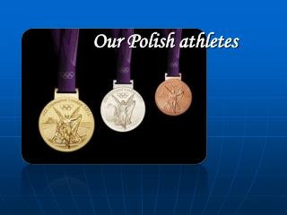 Our Polish athletes