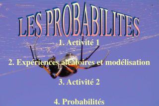 1. Activit� 1 2. Exp�riences al�atoires et mod�lisation 3. Activit� 2 4. Probabilit�s