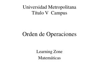 Universidad Metropolitana T�tulo V  Campus Orden de Operaciones