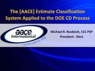 The [AACE] Estimate Classification System Applied to the DOE CD Process
