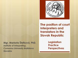 Mgr.  Marketa Štefková , PhD. Institute of Interpreting  Comenius University  Bratislava Slovakia