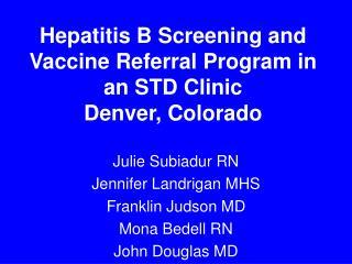 Hepatitis B Screening and Vaccine Referral Program in an STD Clinic Denver, Colorado