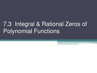 7.3  Integral & Rational Zeros of Polynomial Functions