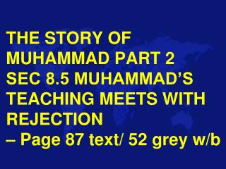 SEC 8.5 MUHAMMAD'S TEACHING MEETS WITH REJECTION  p. 87