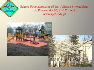 Szkoła Podstawowa nr 65 im. Juliusza Słowackiego ul. Pojezierska 10, 91-322 Łódź sp65lodz.pl