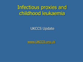 Infectious proxies and childhood leukaemia