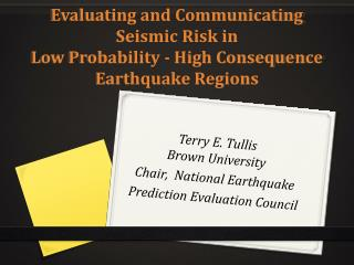 Terry E. Tullis Brown University  Chair,  National Earthquake  Prediction Evaluation Council