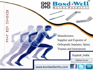 Manufacturer, Supplier and Exporter of Orthopedic Implants, Spine, Trauma and Instruments
