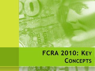 FCRA 2010: Key Concepts